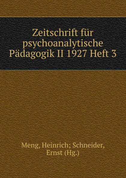 Heinrich Schneider Meng Zeitschrift fur psychoanalytische Padagogik II 1927 Heft 3 heinrich schneider meng zeitschrift fur psychoanalytische padagogik iv 1930 heft 8