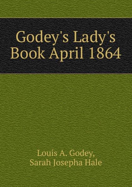 Louis A. Godey Godey.s Lady.s Book April 1864
