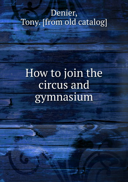 How to join the circus and gymnasium