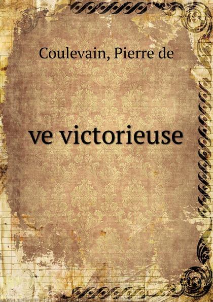 Pierre de Coulevain Eve victorieuse hélène favre de coulevain on the branch from the french of pierre de coulevain pseud