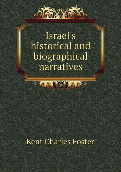 Kent Charles Foster Israel.s historical and biographical narratives biographical writings s