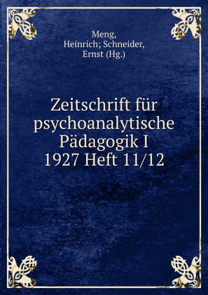 Heinrich Schneider Meng Zeitschrift fur psychoanalytische Padagogik I 1927 Heft 11 heinrich schneider meng zeitschrift fur psychoanalytische padagogik iv 1930 heft 8