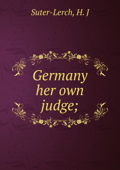 H.J. Suter-Lerch Germany her own judge h j suter lerch germany her own judge