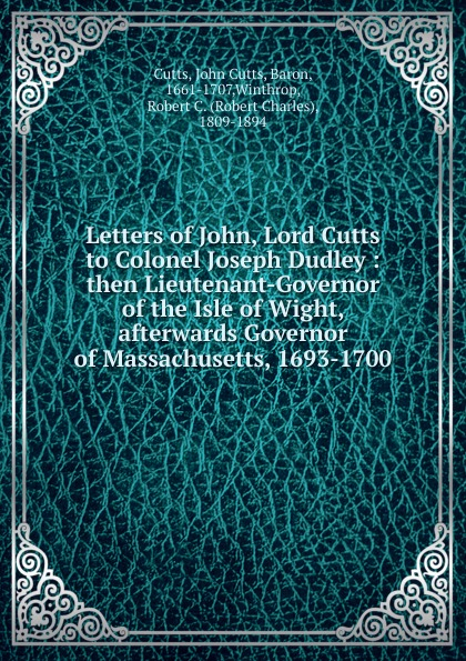 John Cutts Cutts Letters of John, Lord Cutts. to Colonel Joseph Dudley elizabeth mayne lord of the isle