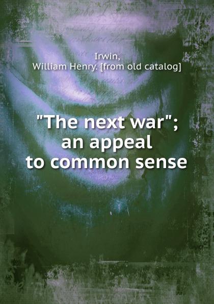 William Henry Irwin The next war no common war