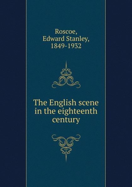 Edward Stanley Roscoe The English scene in the eighteenth century charlotte sussman eighteenth century english literature