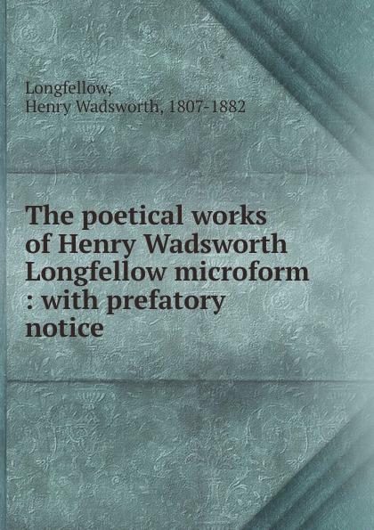 Фото - Henry Wadsworth Longfellow The poetical works of Henry Wadsworth Longfellow microform henry wadsworth longfellow the poetical works of henry wadsworth longfellow 4