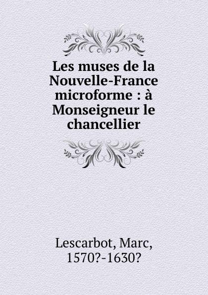 Marc Lescarbot Les muses de la Nouvelle-France microforme
