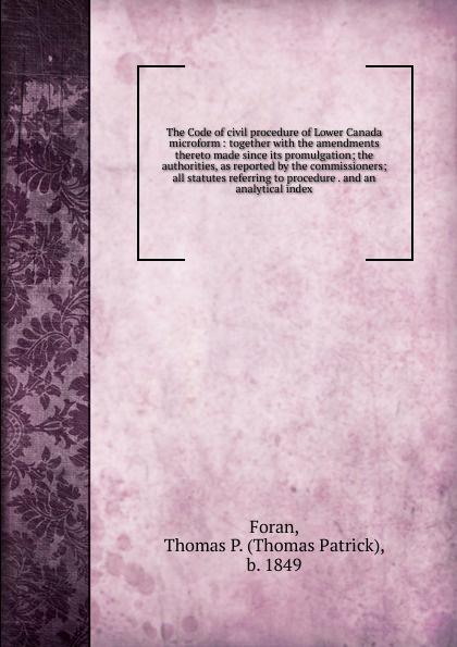 Thomas Patrick Foran The Code of civil procedure of Lower Canada microform цены