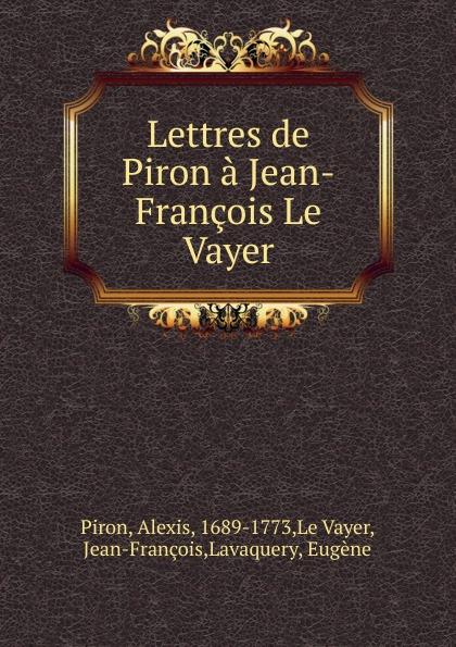 Alexis Piron Lettres de Piron a Jean-Francois Le Vayer недорго, оригинальная цена