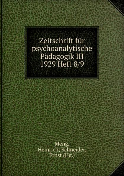 Heinrich Schneider Meng Zeitschrift fur psychoanalytische Padagogik III 1929 Heft 8 heinrich schneider meng zeitschrift fur psychoanalytische padagogik iv 1930 heft 8