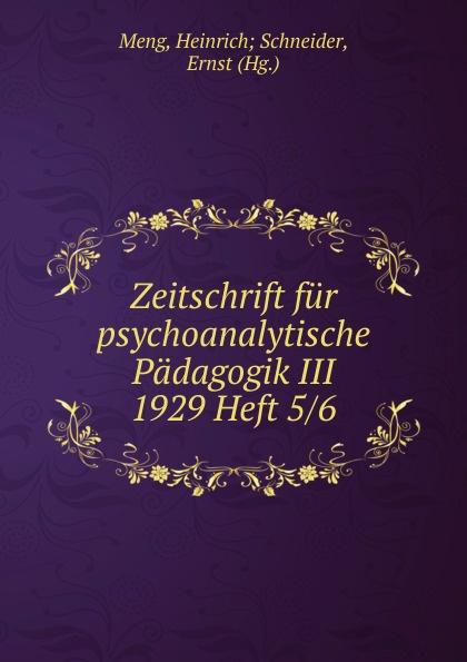 Heinrich Schneider Meng Zeitschrift fur psychoanalytische Padagogik III 1929 Heft 5 heinrich schneider meng zeitschrift fur psychoanalytische padagogik iv 1930 heft 8