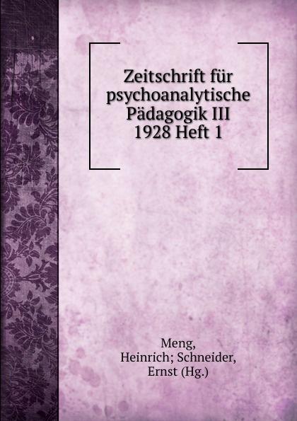 Heinrich Schneider Meng Zeitschrift fur psychoanalytische Padagogik III 1928 Heft 1 heinrich schneider meng zeitschrift fur psychoanalytische padagogik iv 1930 heft 8