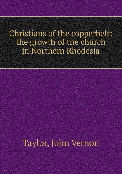 John Vernon Taylor Christians of the copperbelt the christians london