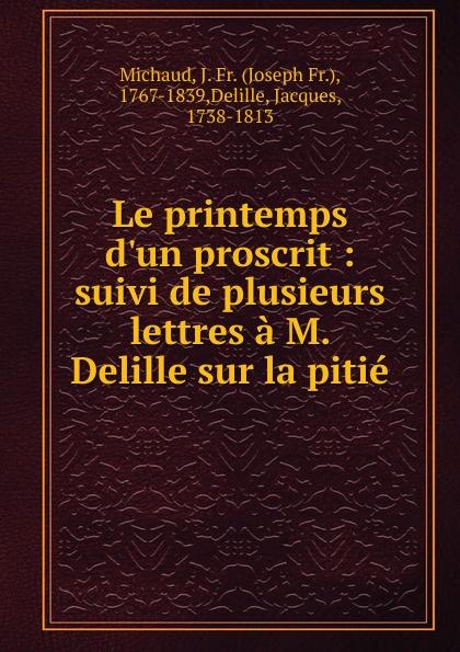 Joseph Fr. Michaud Le printemps d.un proscrit joseph fr michaud le printemps d un proscrit