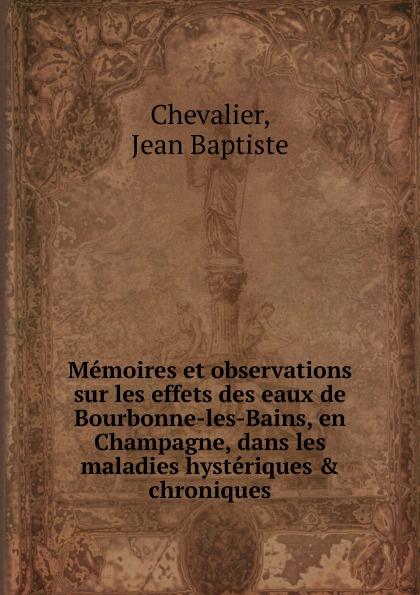 Jean Baptiste Chevalier Memoires et observations