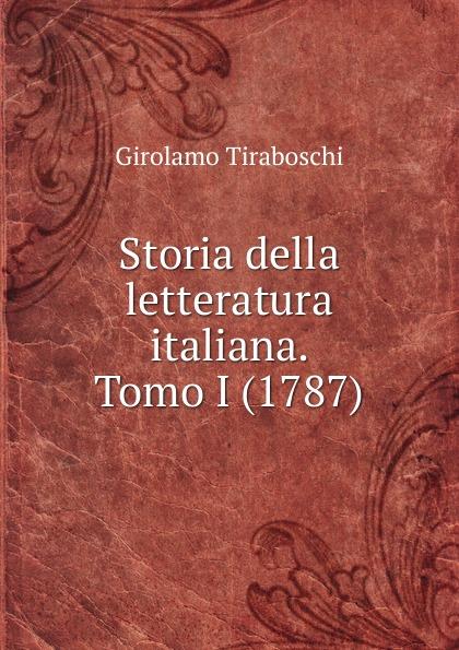 Girolamo Tiraboschi Storia della letteratura italiana. Tomo I (1787) sparks sparks indiscreet