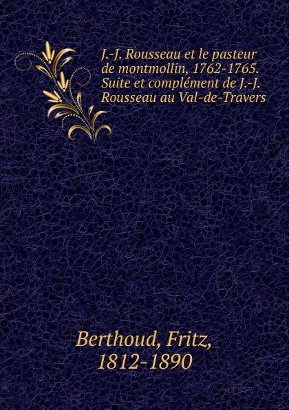 Fritz Berthoud J.-J. Rousseau et le pasteur de montmollin, 1762-1765 nathalia brodskaya le douanier rousseau