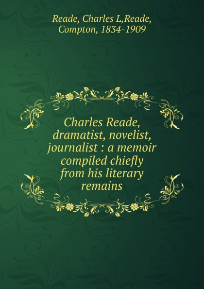 Charles L. Reade Charles Reade, dramatist, novelist, journalist недорго, оригинальная цена