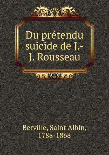 Saint Albin Berville Du pretendu suicide de J.-J. Rousseau philosophischen fakultat beitrage psychologie j j rousseau s german edition