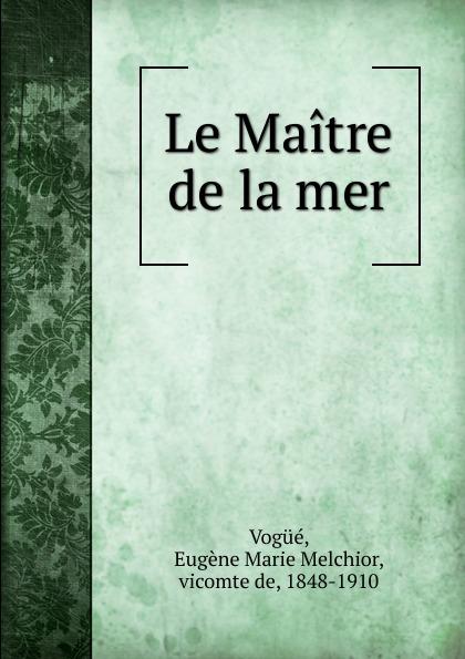 Eugène Marie Melchior Vogüé Le Maitre de la mer все цены