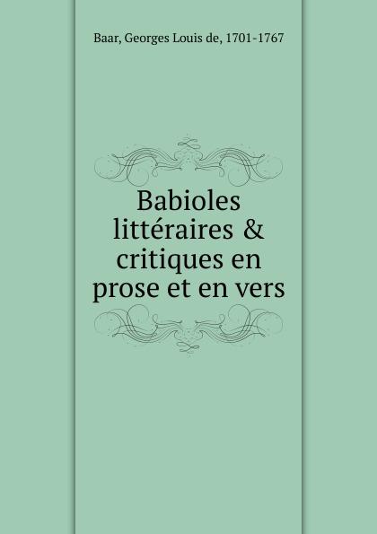 Georges Louis de Baar Babioles litteraires . critiques en prose et en vers