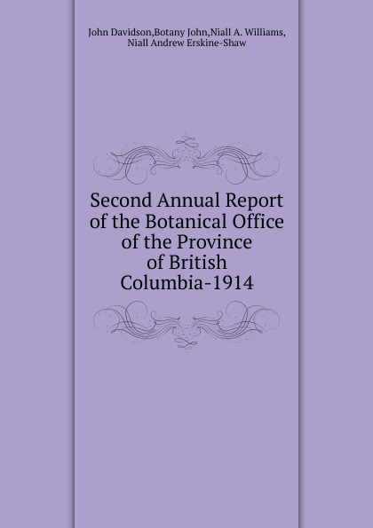John Davidson Second Annual Report of the Botanical Office of the Province of British Columbia-1914 reports of the survey botanical series volume 9