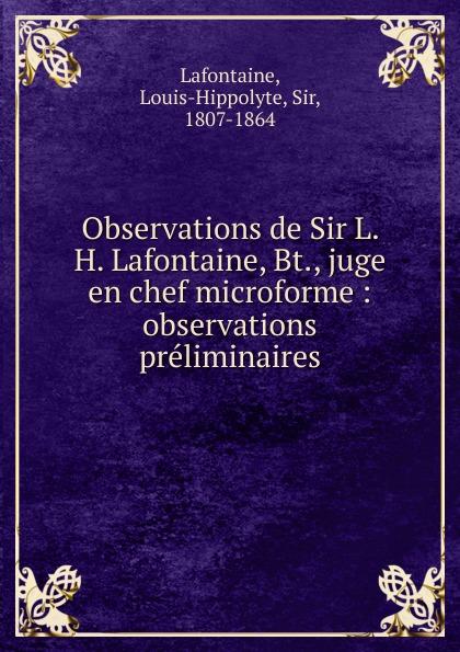 Louis-Hippolyte Lafontaine Observations de Sir L. H. Lafontaine, Bt., juge en chef microforme eric lafontaine nanothermites