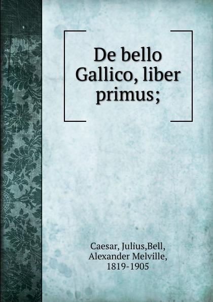 Caesar Gaius Julius De bello Gallico, liber primus julius caesar bellum britannicum de bello gallico iv 20 30 v 8 23