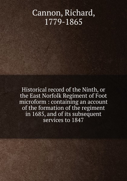 Cannon Richard Historical record of the Ninth, or the East Norfolk Regiment of Foot microform cannon richard historical record of the ninth or the east norfolk regiment of foot microform