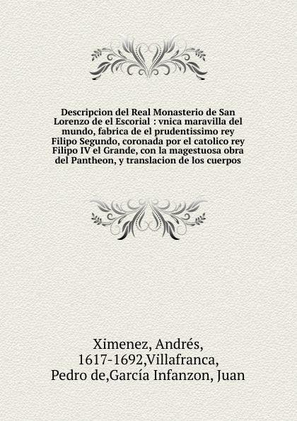 Andrés Ximenez Descripcion del Real Monasterio de San Lorenzo de el Escorial el lego del carmen san franco de sena classic reprint