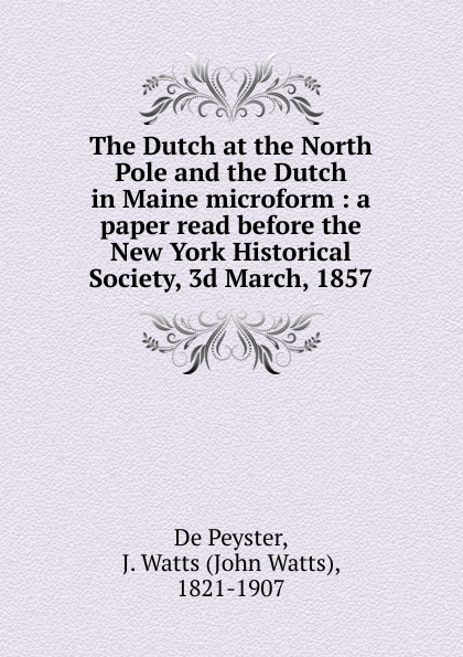 De Peyster The Dutch at the North Pole and the Dutch in Maine microform отопление in dutch
