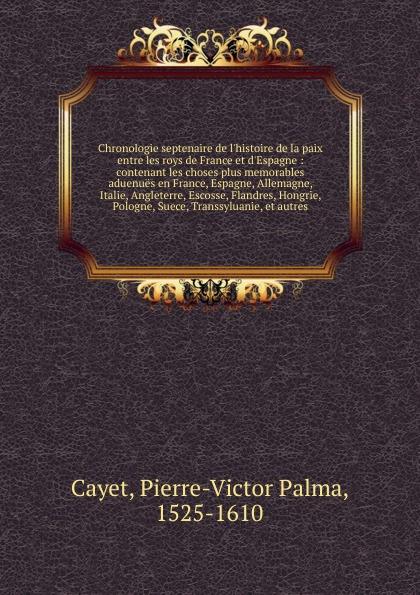 Pierre-Victor Palma Cayet Chronologie septenaire de l.histoire victor de jouy l hermite en italie t 2