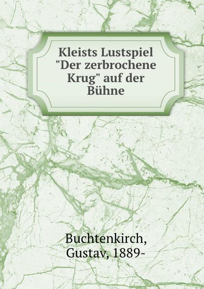 """Gustav Buchtenkirch Kleists Lustspiel """"Der zerbrochene Krug"""" auf der Buhne"""