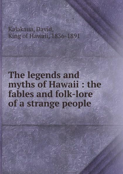 David Kalakaua The legends and myths of Hawaii graham watkins welsh legends and myths