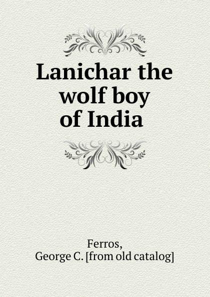 George C. Ferros Sanichar. Lanichar the wolf boy of India boy george köln