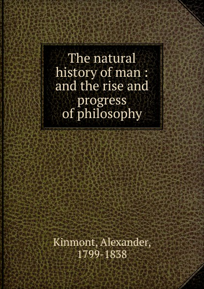 Alexander Kinmont The natural history of man r g latham the natural history of the varieties of man