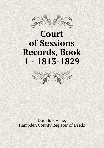 Donald E. Ashe Court of Sessions Records, Book 1 - 1813-1829 rhod ronan dual sessions morecuts comfort sound behaviour lov e speechless project lalann chill house sessions a blend of pure deep