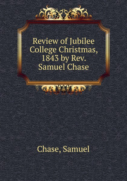 Samuel Chase Review of Jubilee College Christmas, 1843 by Rev. Samuel Chase wild goose chase