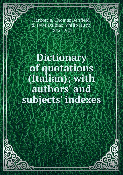Thomas Benfield Harbottle Dictionary of quotations (Italian) love selected quotations
