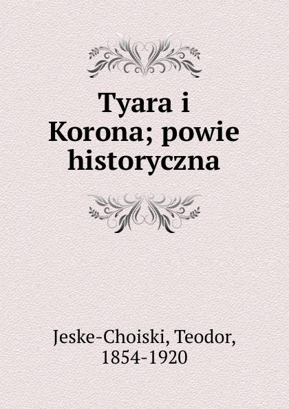 Teodor Jeske-Choiski Tyara i Korona. Tom 1 korona sushi