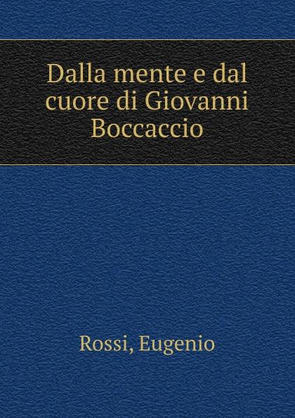 Eugenio Rossi Dalla mente e dal cuore di Giovanni Boccaccio graziella grancio dalla voce al cuore
