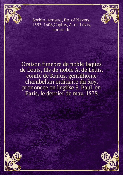 Arnaud Sorbin Oraison. funebre de noble Iaques de Levis louis legrand noble the lady angeline