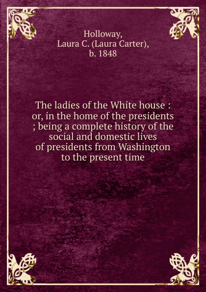 Laura Carter Holloway The ladies of the White house