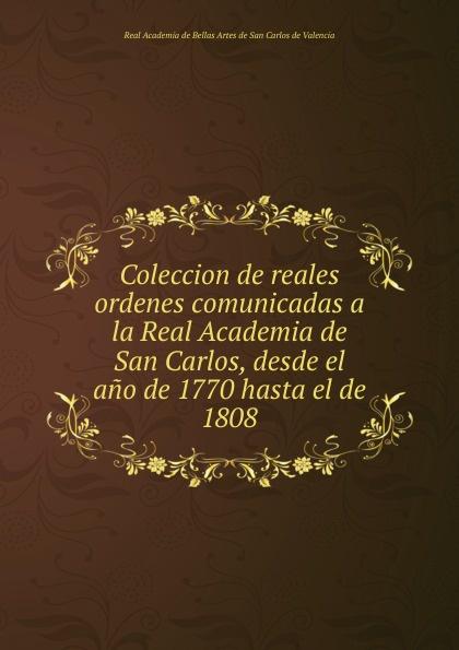 цены на Coleccion de reales ordenes comunicadas a la Real Academia de San Carlos, desde el ano de 1770 hasta el de 1808  в интернет-магазинах