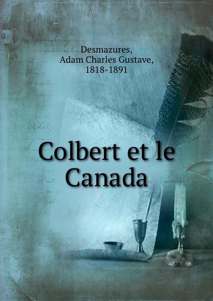 Adam Charles Gustave Desmazures Colbert et le Canada adolphe adam le toreador