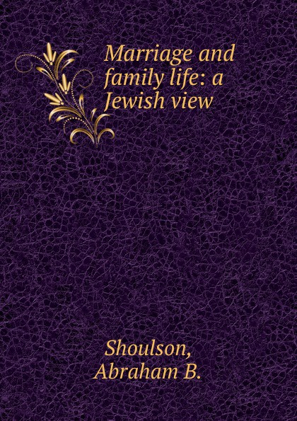 Abraham B. Shoulson Marriage and family life