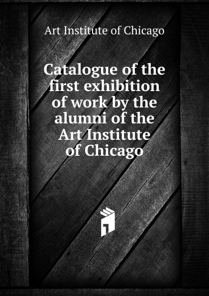 купить Art Institute of Chicago Catalogue of the first exhibition of work by the alumni of the Art Institute of Chicago по цене 732 рублей