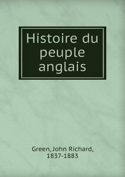 John Richard Green Histoire du peuple anglais john richard green histoire du peuple anglais