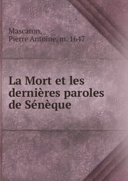 Pierre Antoine Mascaron La Mort et les dernieres paroles de Seneque paroles